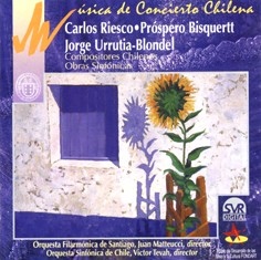 Concert Music of Chile: Symphonic Works by Riesco, Bisquertt, Blondel