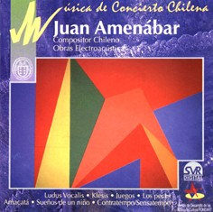 Concert Music of Chile: Electroacoustic Works by Juan Amenábar