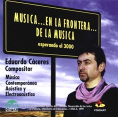 Eduardo Cáceres: Music in the Limits of the Music