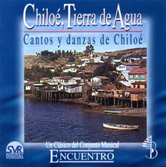 Chiloé, Land of Water: Songs and Dances of Chiloé